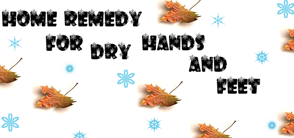 Home Remedy For Dry Hands And Feet